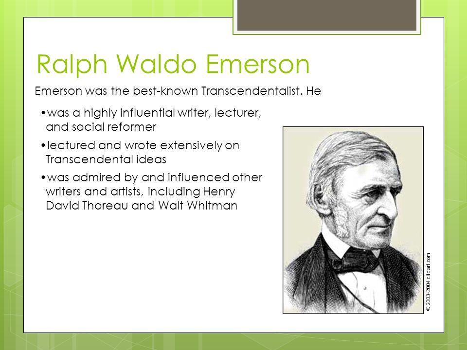 Ralph Waldo Emerson Emerson was the best-known Transcendentalist.