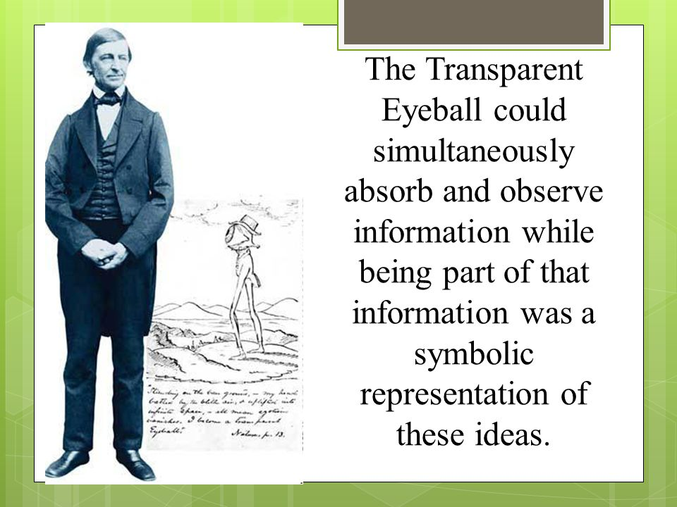 The Transparent Eyeball could simultaneously absorb and observe information while being part of that information was a symbolic representation of these ideas.