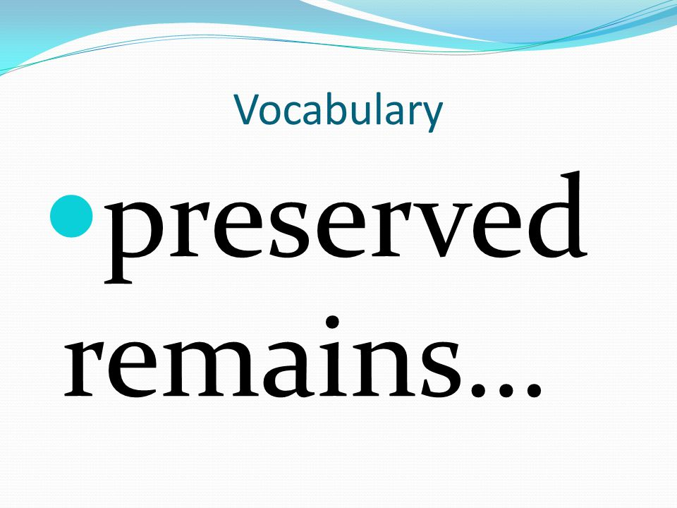 Vocabulary preserved remains…