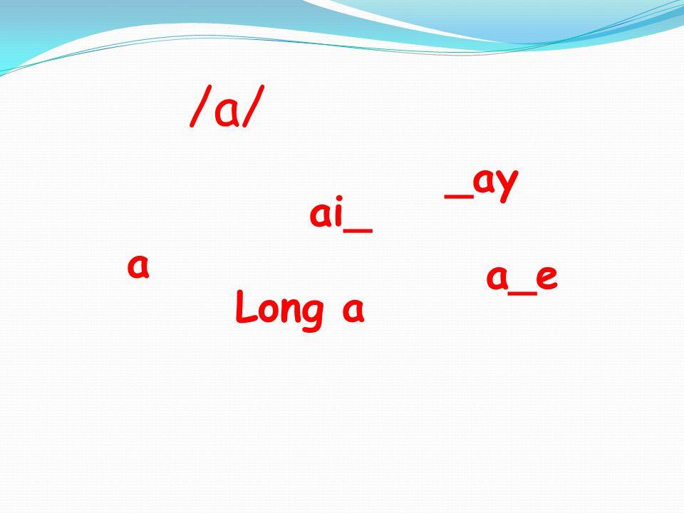 /a/ a ai_ a_e Long a _ay
