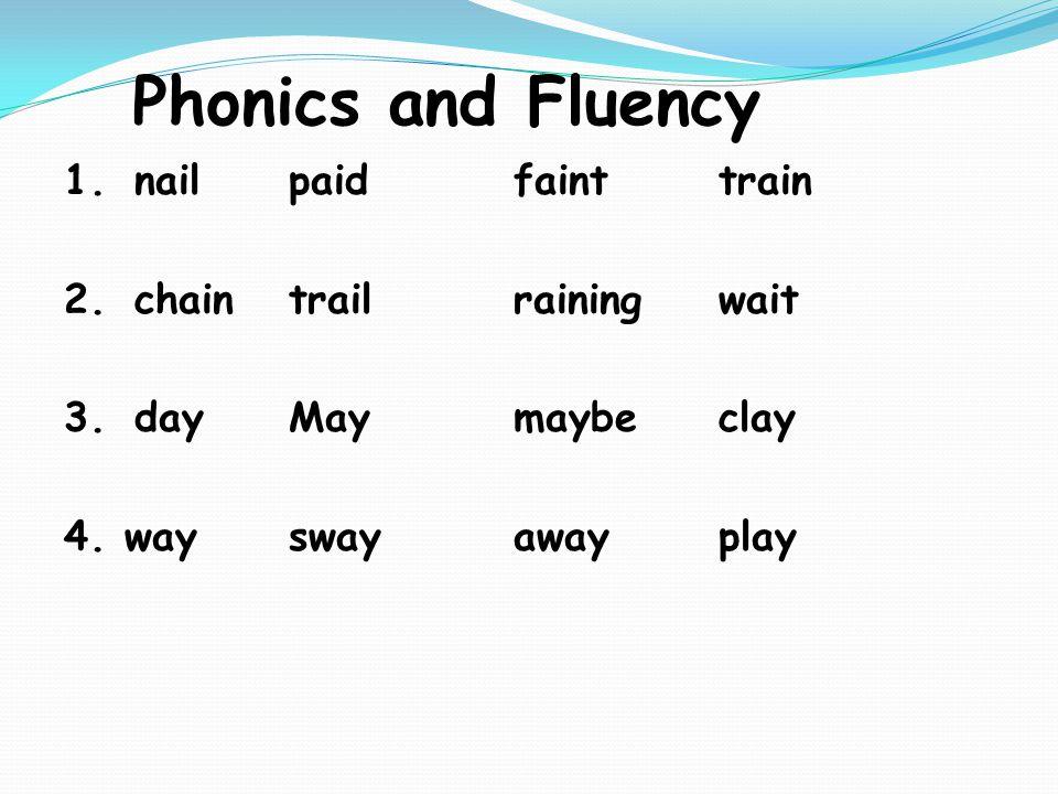 Phonics and Fluency 1.nailpaidfainttrain 2.chaintrailrainingwait 3.