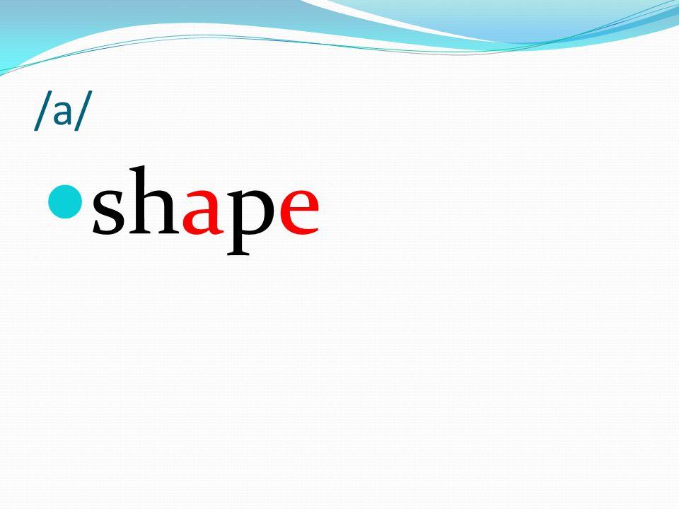 /a/ shape