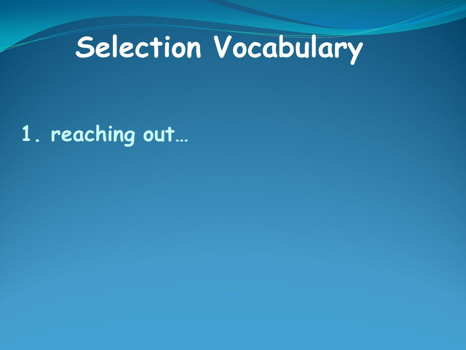 1. reaching out… Selection Vocabulary