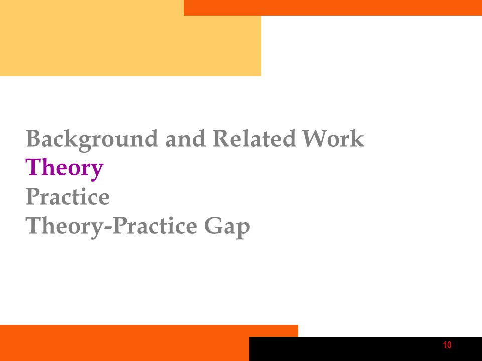 10 Background and Related Work Theory Practice Theory-Practice Gap