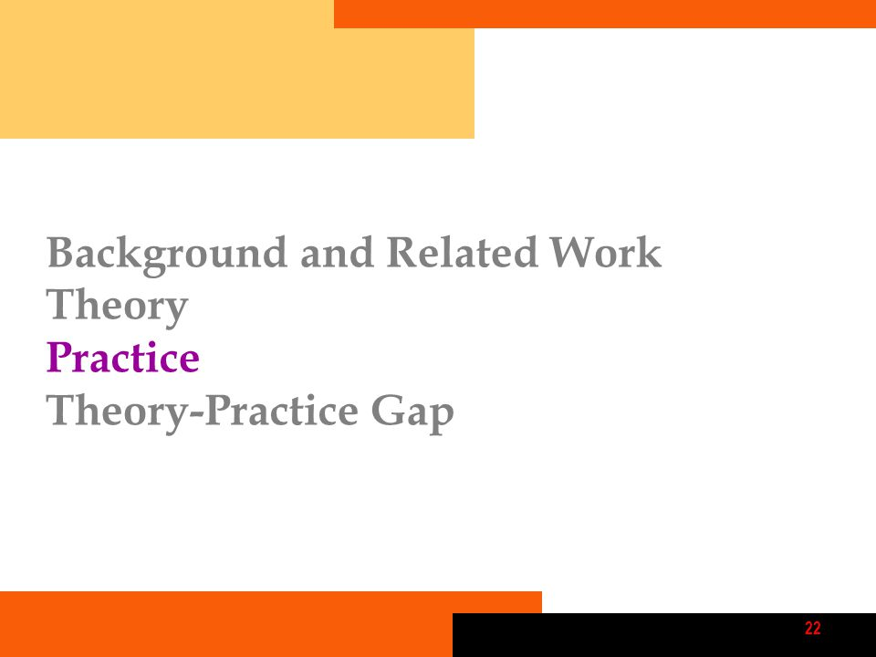 22 Background and Related Work Theory Practice Theory-Practice Gap
