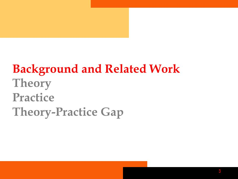 3 Background and Related Work Theory Practice Theory-Practice Gap