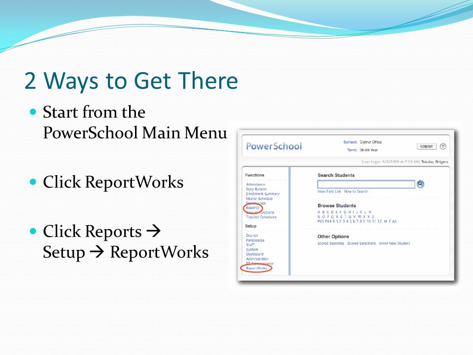 2 Ways to Get There Start from the PowerSchool Main Menu Click ReportWorks Click Reports  Setup  ReportWorks
