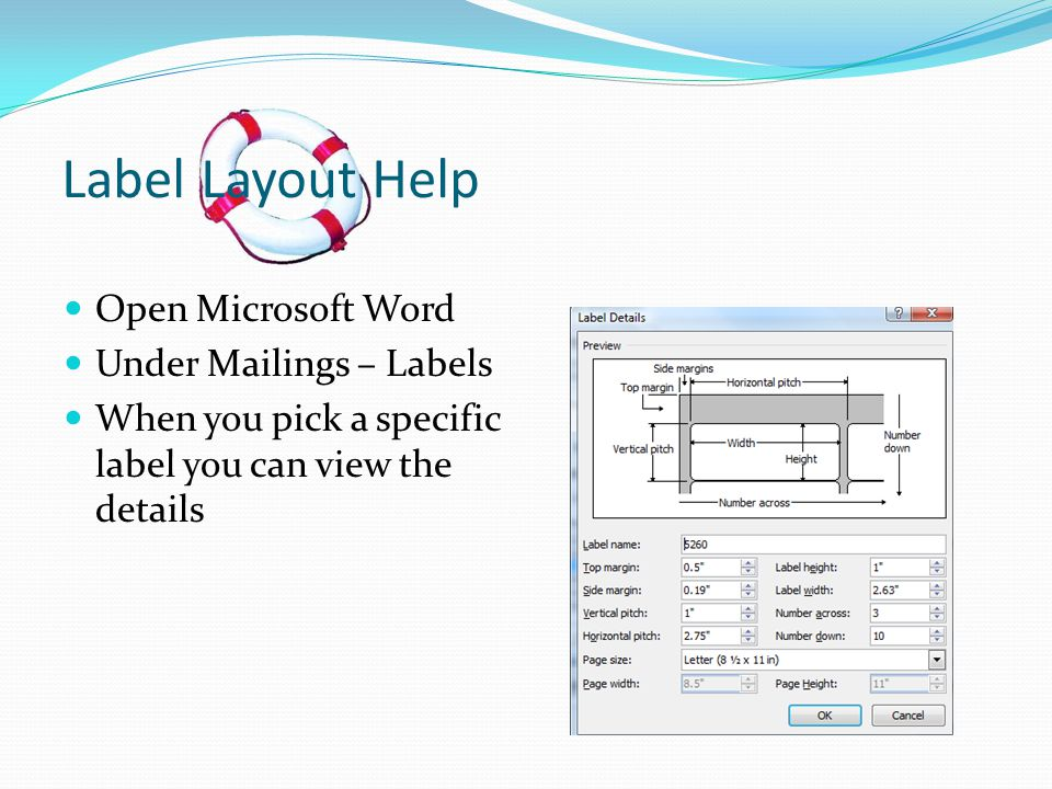 Label Layout Help Open Microsoft Word Under Mailings – Labels When you pick a specific label you can view the details
