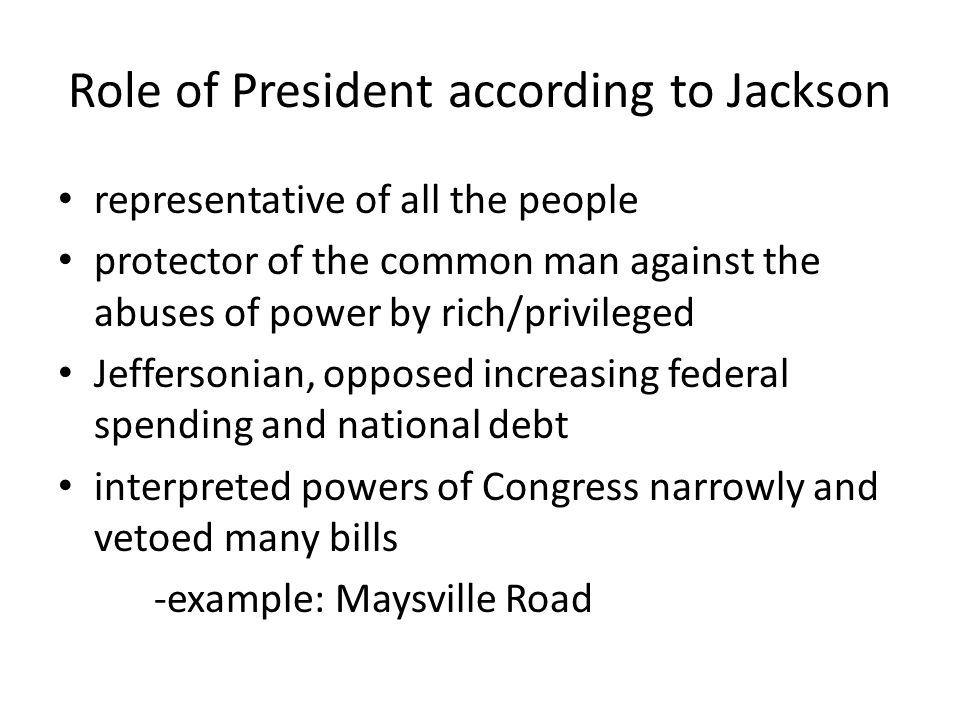 Role of President according to Jackson representative of all the people protector of the common man against the abuses of power by rich/privileged Jef