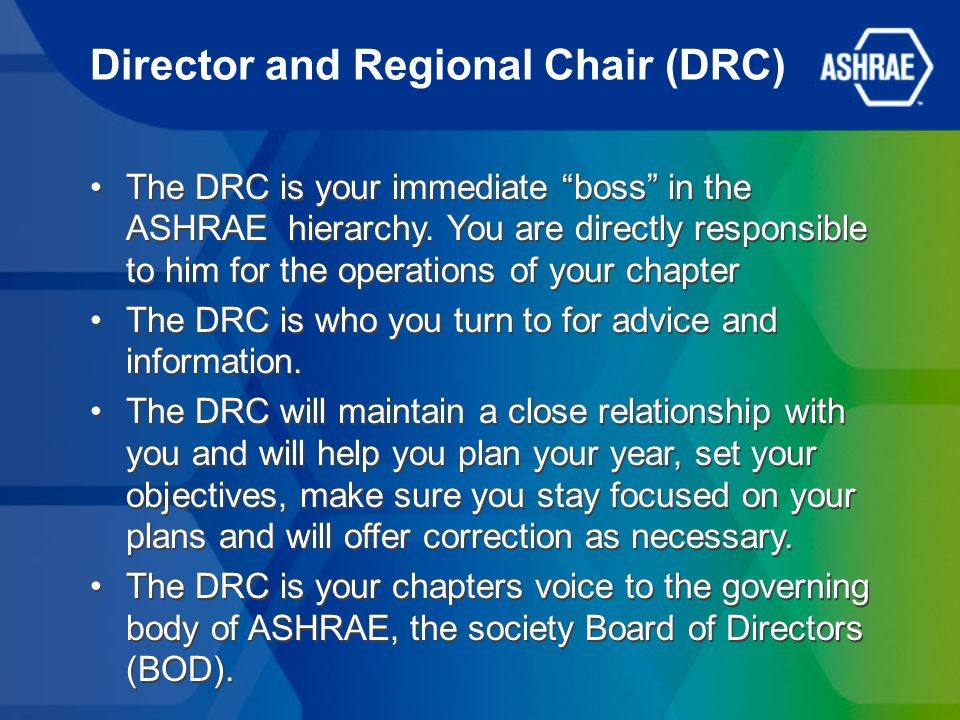 Director and Regional Chair (DRC) The DRC is your immediate boss in the ASHRAE hierarchy.