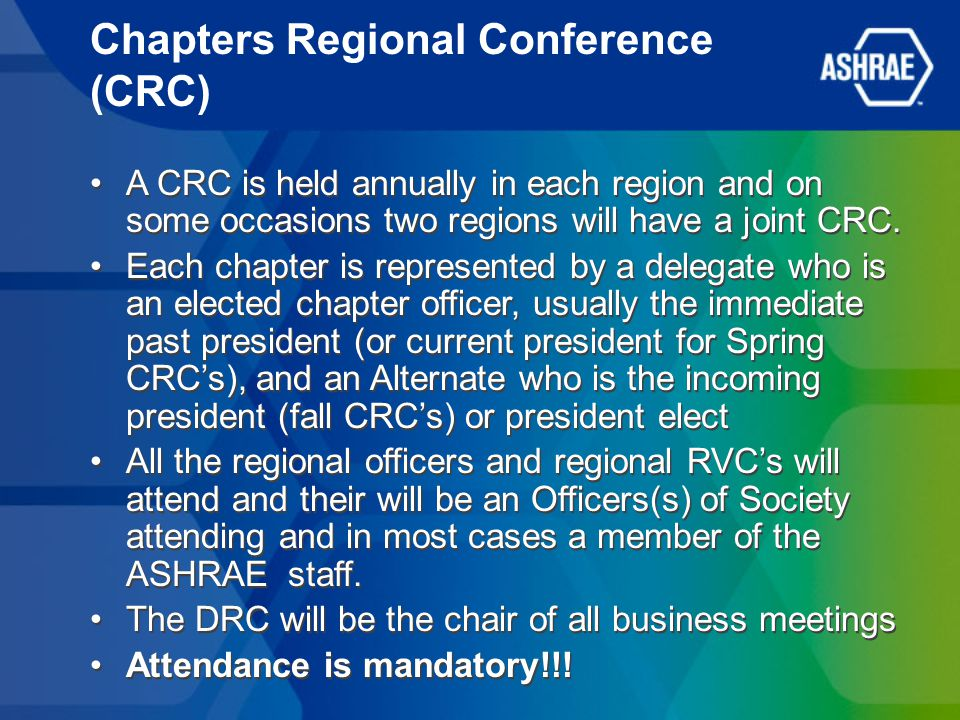 Chapters Regional Conference (CRC) A CRC is held annually in each region and on some occasions two regions will have a joint CRC.