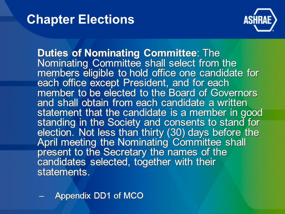 Chapter Elections Duties of Nominating Committee: The Nominating Committee shall select from the members eligible to hold office one candidate for each office except President, and for each member to be elected to the Board of Governors and shall obtain from each candidate a written statement that the candidate is a member in good standing in the Society and consents to stand for election.
