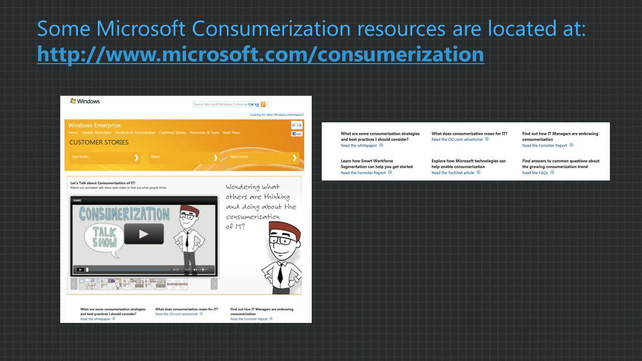 Some Microsoft Consumerization resources are located at: http://www.microsoft.com/consumerization http://www.microsoft.com/consumerization