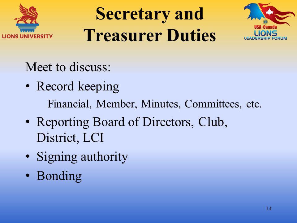 Secretary and Treasurer Duties Meet to discuss: Record keeping Financial, Member, Minutes, Committees, etc. Reporting Board of Directors, Club, Distri