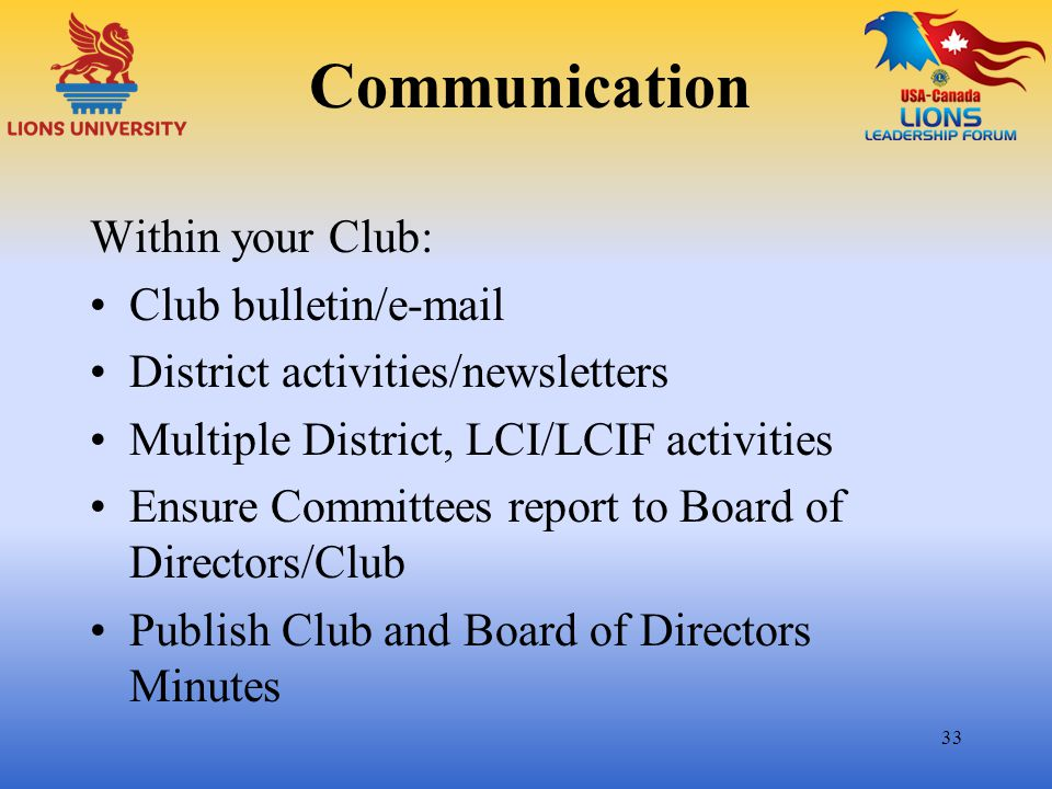 Communication Within your Club: Club bulletin/e-mail District activities/newsletters Multiple District, LCI/LCIF activities Ensure Committees report t
