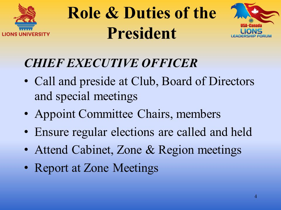 Role & Duties of the President CHIEF EXECUTIVE OFFICER Call and preside at Club, Board of Directors and special meetings Appoint Committee Chairs, mem