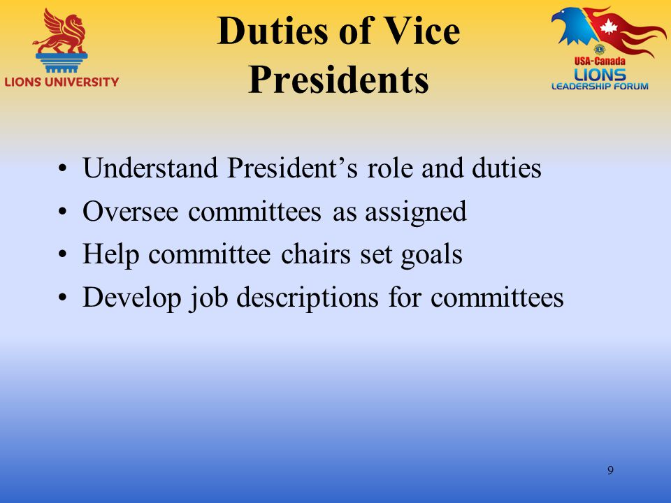 Duties of Vice Presidents (continued) Help Chairs learn meeting management Act as a resource for Chairs Ex-officio member of assigned committees May report on behalf of committees 10