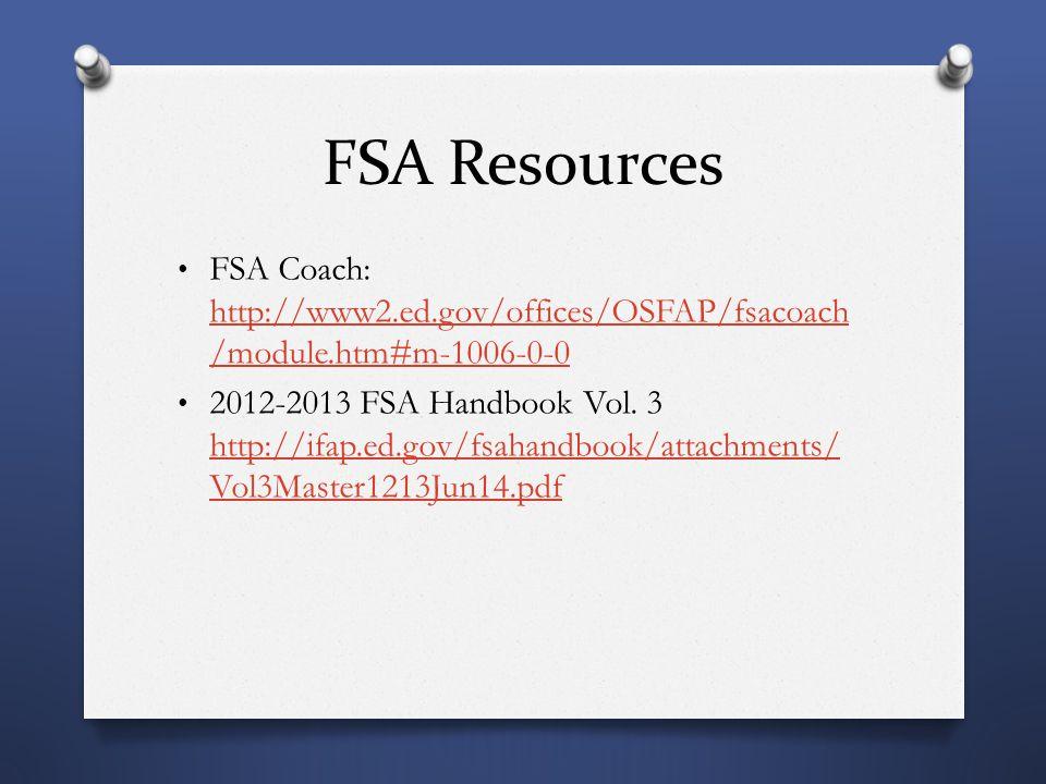 FSA Resources FSA Coach: http://www2.ed.gov/offices/OSFAP/fsacoach /module.htm#m-1006-0-0 http://www2.ed.gov/offices/OSFAP/fsacoach /module.htm#m-1006