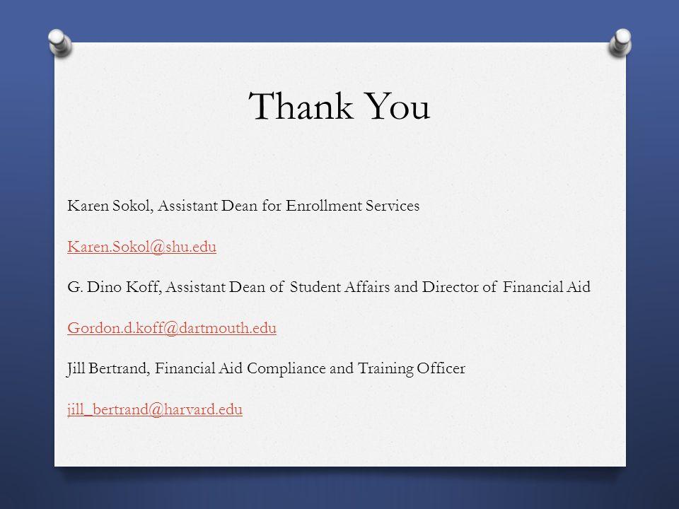 Thank You Karen Sokol, Assistant Dean for Enrollment Services Karen.Sokol@shu.edu G. Dino Koff, Assistant Dean of Student Affairs and Director of Fina