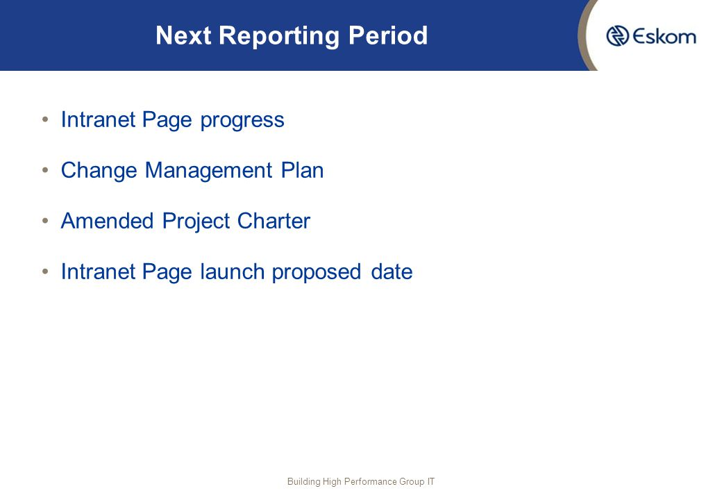 Next Reporting Period Intranet Page progress Change Management Plan Amended Project Charter Intranet Page launch proposed date Building High Performan