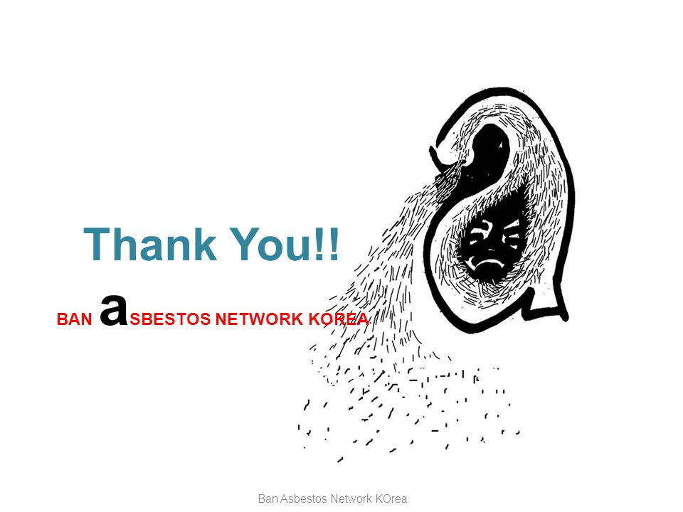 Ban Asbestos Network KOrea 13 Thank You!! BAN a SBESTOS NETWORK KOREA