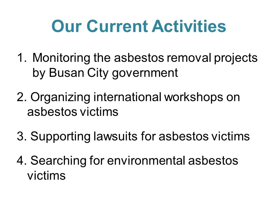 Our Current Activities 1.Monitoring the asbestos removal projects by Busan City government 2.