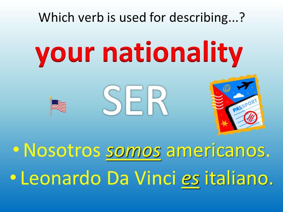 somosamericanos Nosotros somos americanos. esitaliano. Leonardo Da Vinci es italiano.