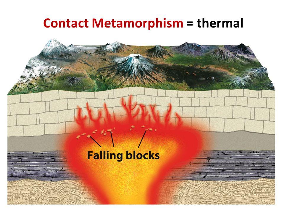 Contact Metamorphism = thermal