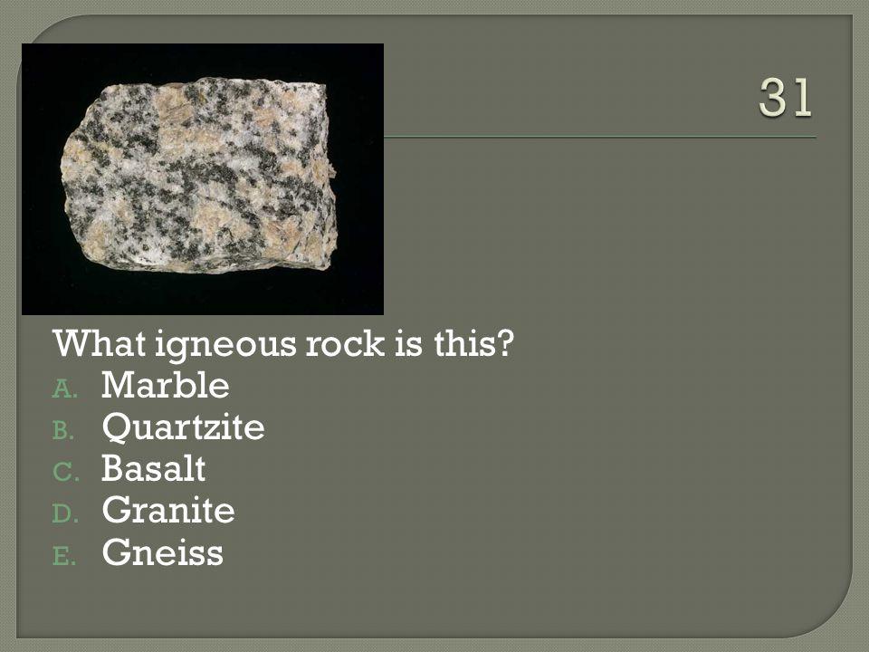 What igneous rock is this? A. Marble B. Quartzite C. Basalt D. Granite E. Gneiss