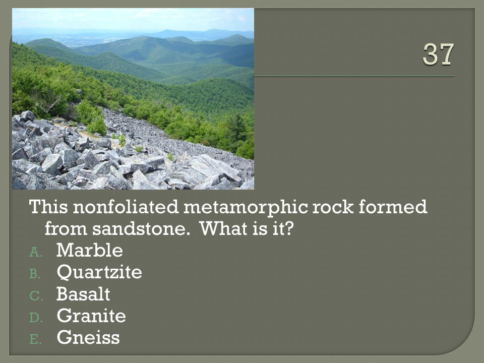This nonfoliated metamorphic rock formed from sandstone.