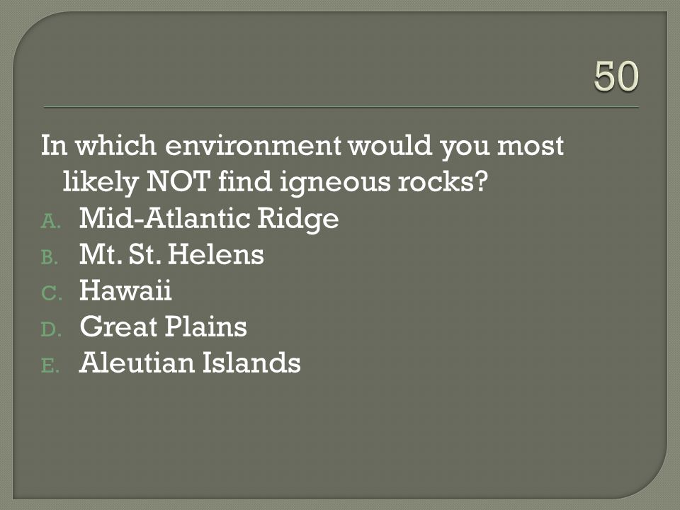 In which environment would you most likely NOT find igneous rocks.