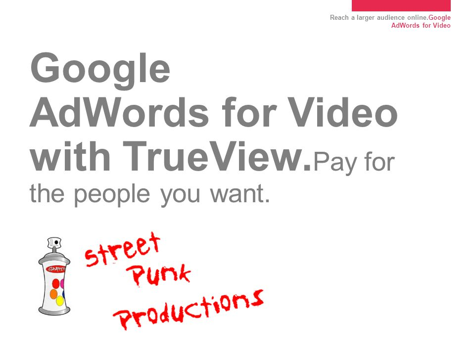 Reach a larger audience online.Google AdWords for Video YouTube Size and Scope.