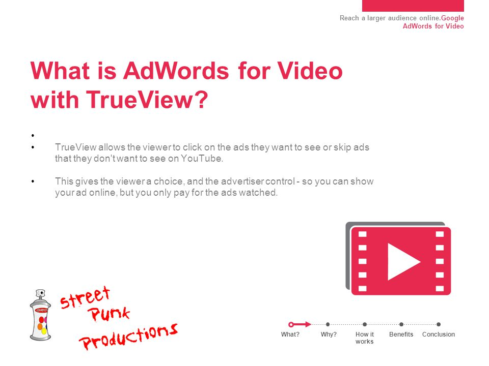Reach a larger audience online.Google AdWords for Video Why use AdWords for Video with TrueView.