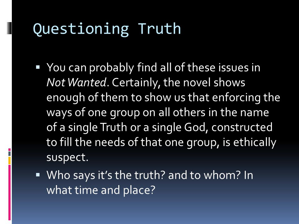 Questioning Truth  You can probably find all of these issues in Not Wanted.