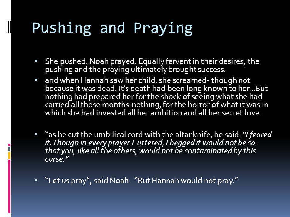 Pushing and Praying  She pushed. Noah prayed.