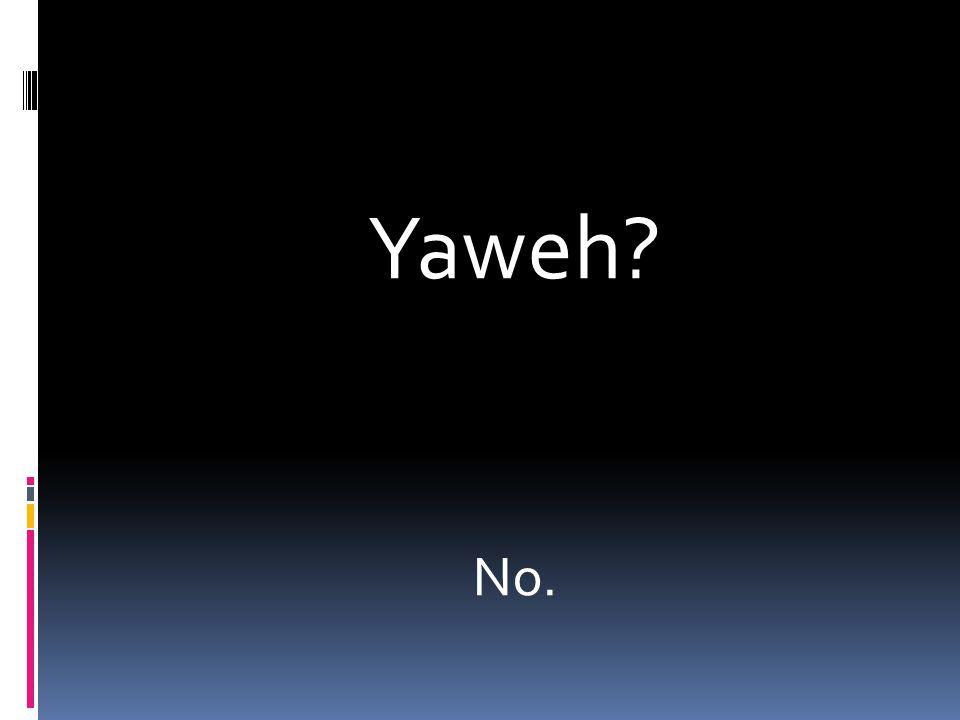 Yaweh? No.