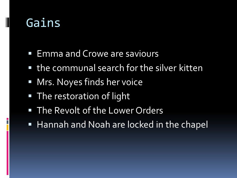 Gains  Emma and Crowe are saviours  the communal search for the silver kitten  Mrs.