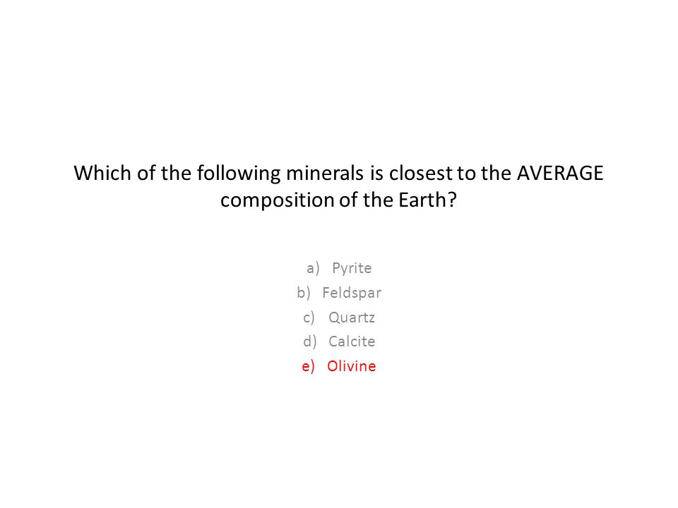 Which of the following minerals is closest to the AVERAGE composition of the Earth.
