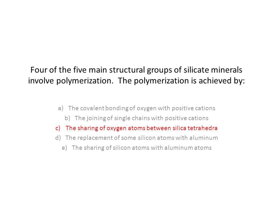 Four of the five main structural groups of silicate minerals involve polymerization.