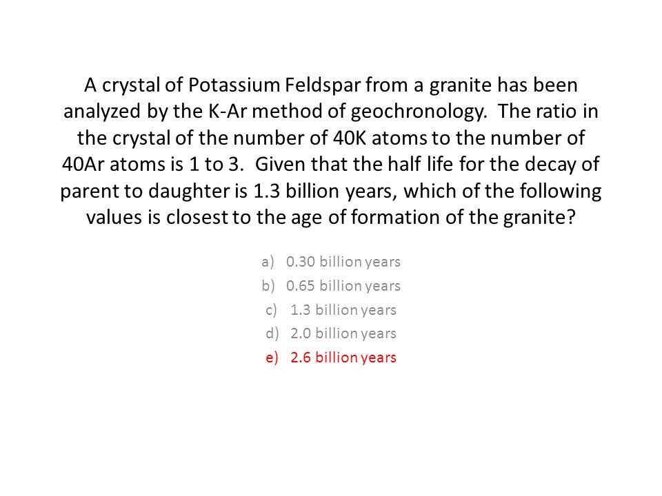 A crystal of Potassium Feldspar from a granite has been analyzed by the K-Ar method of geochronology.