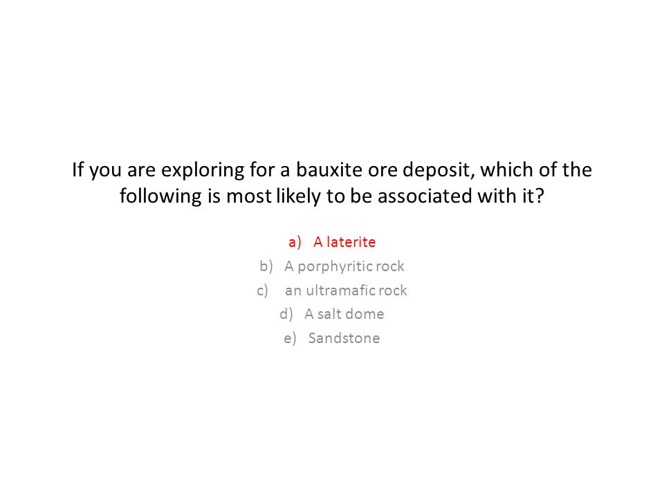If you are exploring for a bauxite ore deposit, which of the following is most likely to be associated with it.