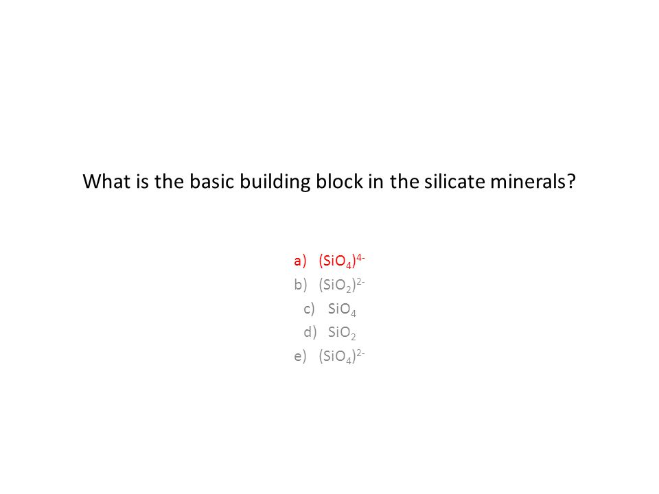 What is the basic building block in the silicate minerals.