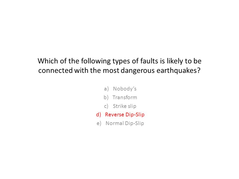 Which of the following types of faults is likely to be connected with the most dangerous earthquakes.
