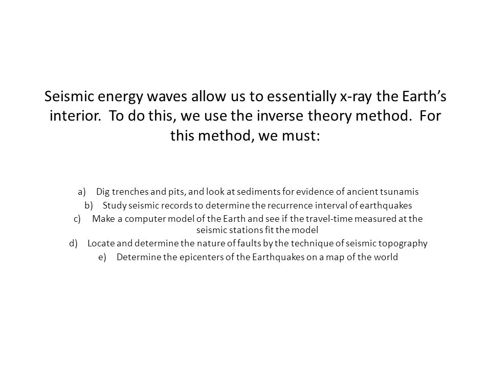 Seismic energy waves allow us to essentially x-ray the Earth's interior.