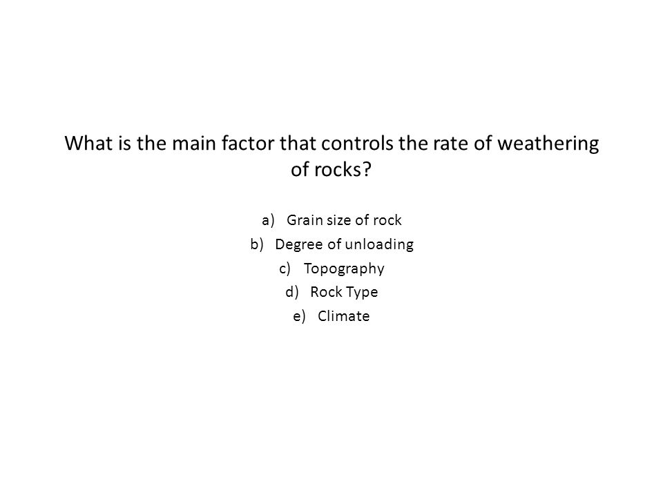 What is the main factor that controls the rate of weathering of rocks.