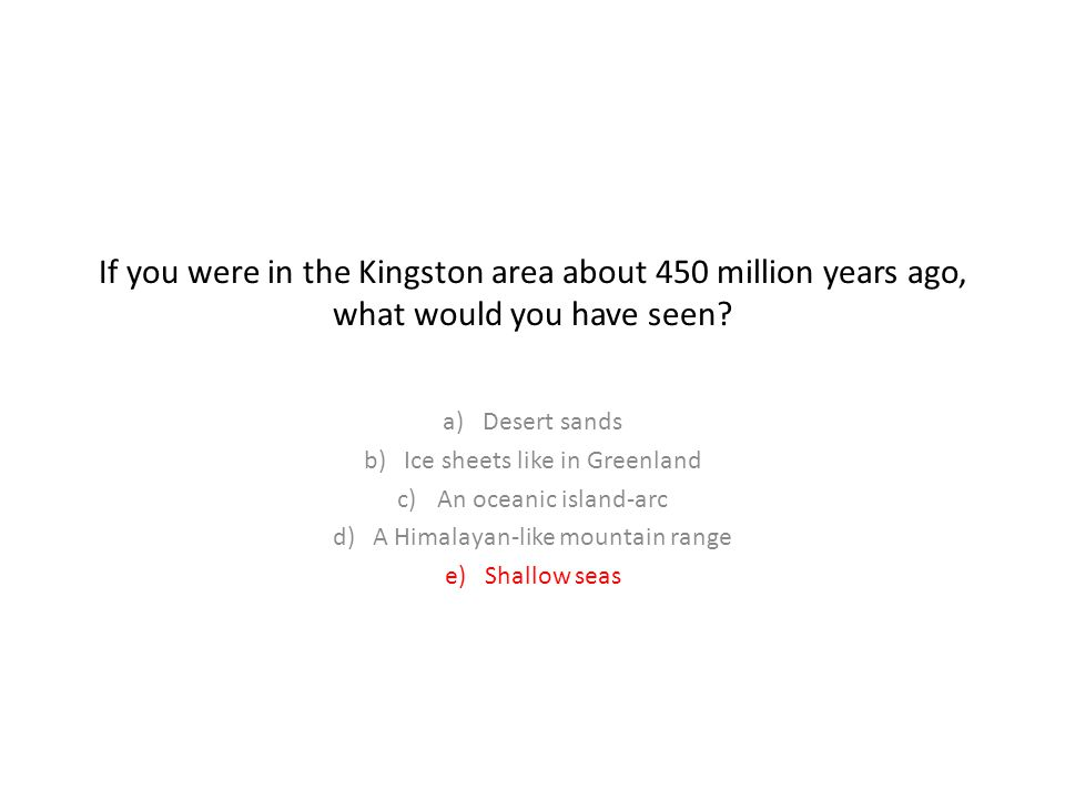 If you were in the Kingston area about 450 million years ago, what would you have seen.