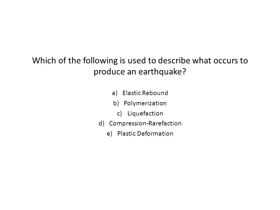Which of the following is used to describe what occurs to produce an earthquake.