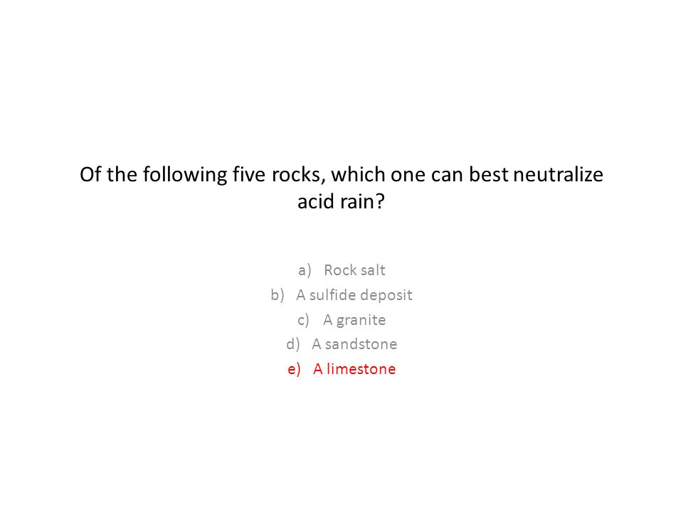 Of the following five rocks, which one can best neutralize acid rain.