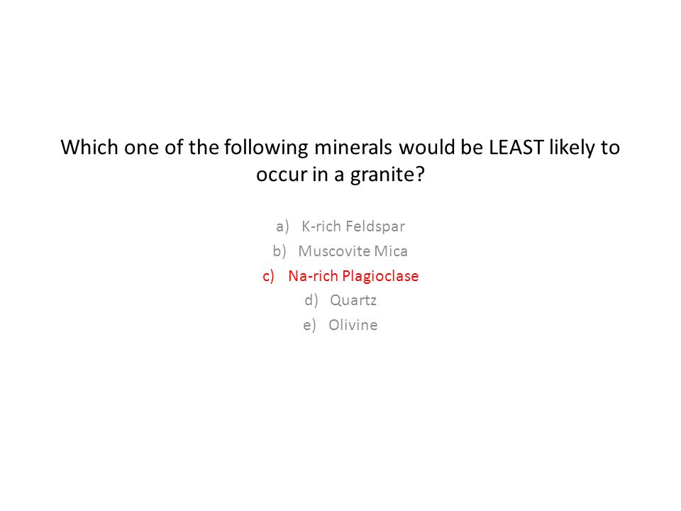 Which one of the following minerals would be LEAST likely to occur in a granite.