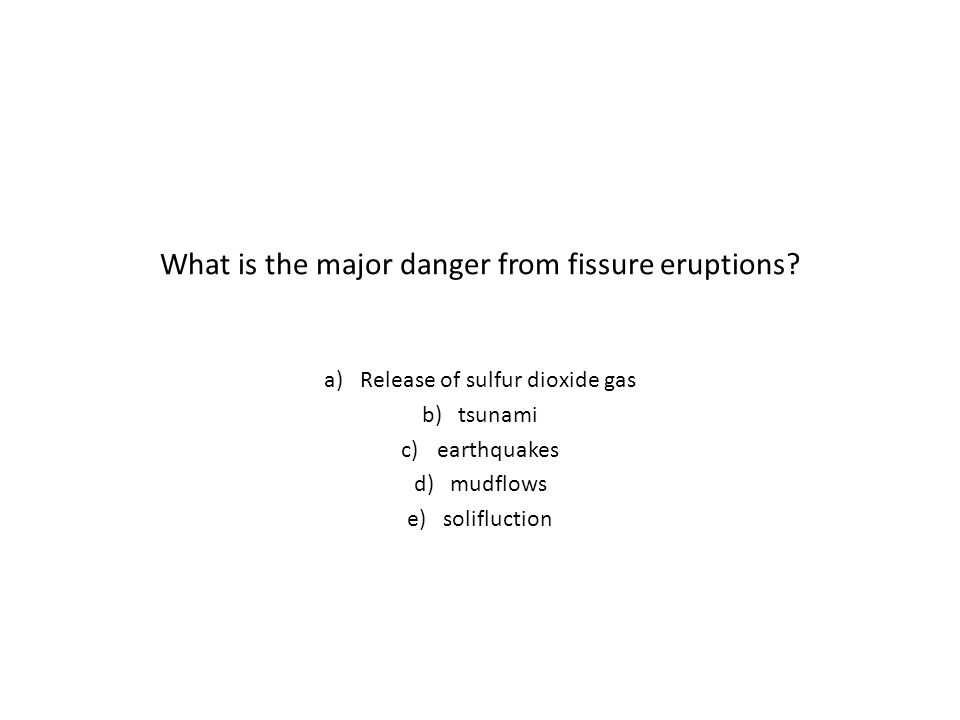 What is the major danger from fissure eruptions.